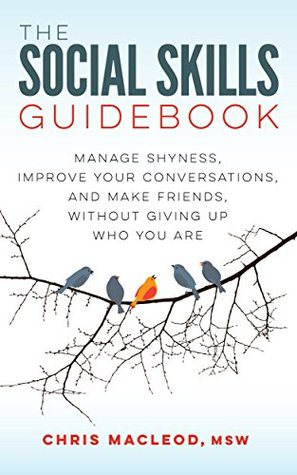 The Social Skills Guidebook Manage Shyness Improve Your