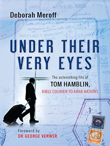 Under Their Very Eyes The astonishing life of Tom Hamblin, Bible courier to Arab nations
