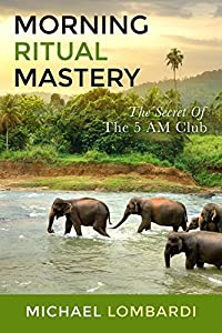 Morning Ritual Mastery: The Secret Of The 5 AM Club (Mindfulness, Meditation, Success)