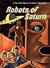 Robots of Saturn (Dig Allen Space Explorer Adventure #5)