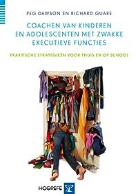 Coachen van kinderen en adolescenten met zwakke executieve functies: Praktische strategieen voor thuis en op school