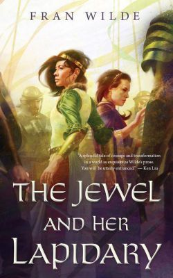 The Jewel and Her Lapidary by Fran Wilde