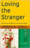 Loving the Stranger: Welcoming Immigrants in the Name of Jesus