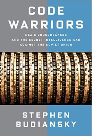 Code Warriors: NSA's Code Breakers and the Secret Intelligence War Against the Soviet Union