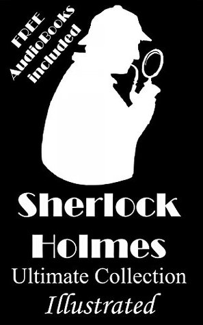 Sherlock Holmes: The Ultimate Collection- Original Illustrations & FREE AudioBooks