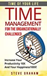 Time Management for the Organizationally Challenged: Increase Your Productivity 10X and Your Happiness 100X (Time management,time management books,productivity, ... procrastination,time management skills)