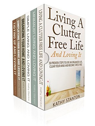 How To Declutter And Simplify Your Life Box Set (6 in 1): Learn Over 200 Creative Ways To Get Organized Fast (Downsizing, Declutter Techniques, How To Clean Fast)