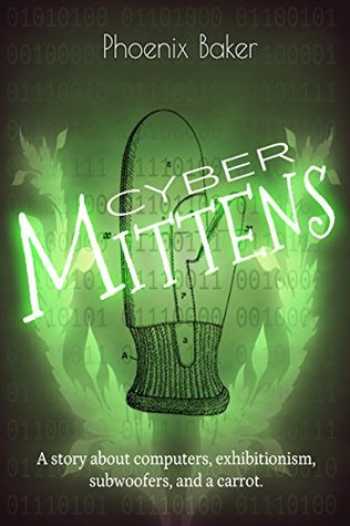 Cyber Mittens [Mittens #3]: A story about computers, exhibitionism, subwoofers, and a carrot.