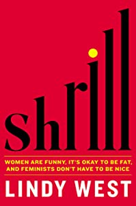 Shrill: Women Are Funny, It's Okay to Be Fat, and Feminists Don't Have to Be Nice