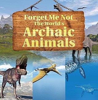 Forget Me Not: The World's Archaic Animals: Extinct Animals Books (Children's Zoology Books)
