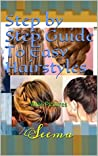 Step by Step Guide To Easy Hairstyles: With Pictures