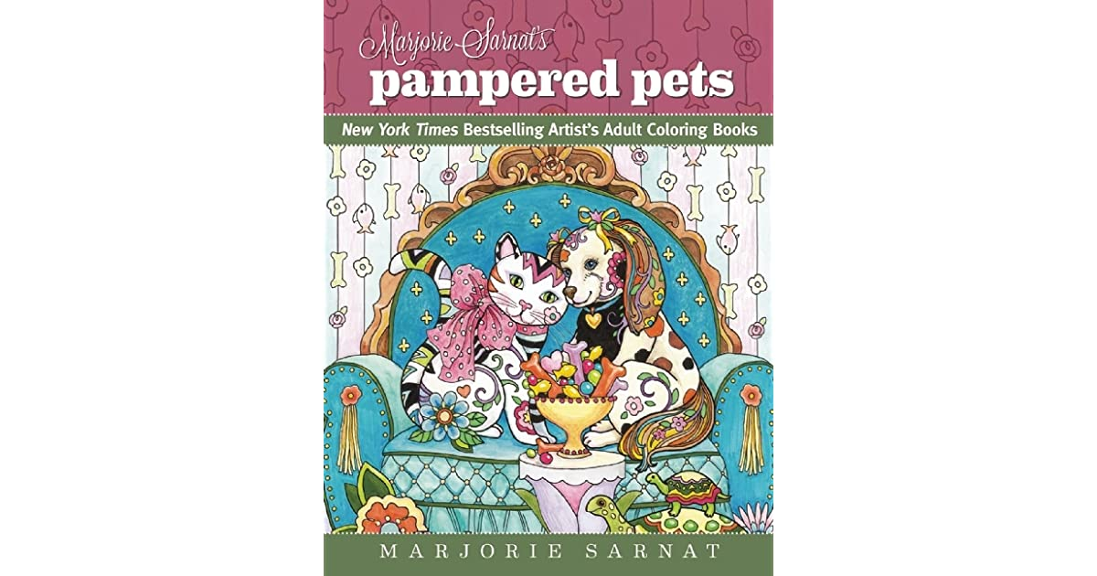 Marjorie Sarnats Pampered Pets New York Times Bestselling Artists Adult Coloring Books By Sarnat