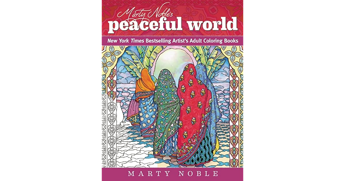 Marty Nobles Peaceful World New York Times Bestselling Artists Adult Coloring Books By Noble