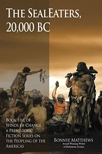 The SealEaters, 20,000 BC: Book Five of Winds of Change, a Prehistoric Fiction Series on the Peopling of the Americas  by  Bonnye Matthews