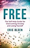 Anxiety: Free: The Self-Help Guide for Overcoming Anxiety and Loving Yourself (Anxiety, Depression, Self Esteem, Social Anxiety, Self Help, Phobia, Panic, Stress, Overcome)