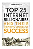 Top 25 Internet Billionaires and Their Inspiring Stories of