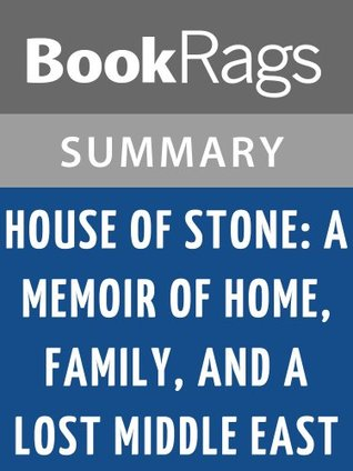 House of Stone: A Memoir of Home, Family, and a Lost Middle East by Anthony Shadid l Summary & Study Guide