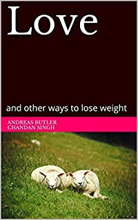 Love: and other ways to lose weight