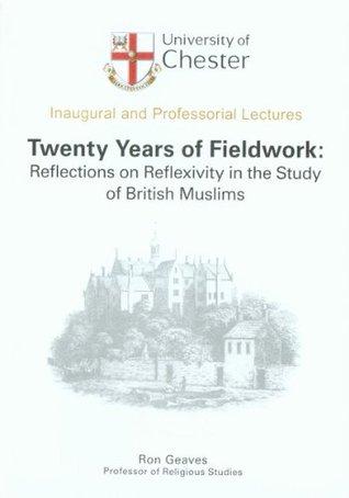Twenty Years of Fieldwork: Reflections on Reflexivity in the Study of British Muslims: 1