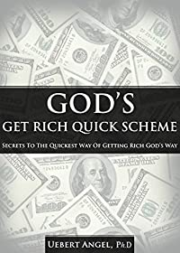 God's Get Rich Quick Scheme: SECRETS TO THE QUICKEST WAY OF GETTING RICH GOD'S WAY