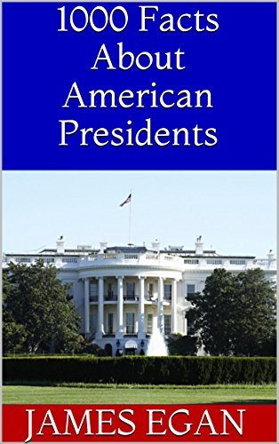 1000 Facts About American Presidents James Egan