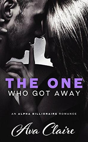 The One Who Got Away (An Alpha Billionaire Romance)