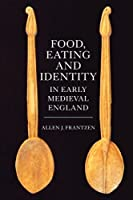 Food, Eating and Identity in Early Medieval England (Anglo-Saxon Studies)