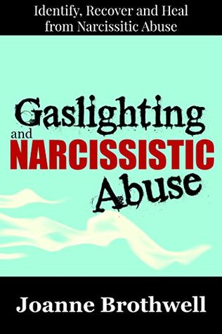 Gaslighting and Narcissistic Abuse: Identify, Recover and Heal from