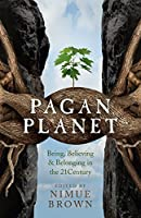 Pagan Planet: Being, Believing & Belonging in the 21 Century