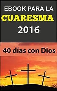 EBOOK CATÓLICO para LA CUARESMA 2016: 40 DÍAS CON DIOS (LIBROS CATOLICOS RECOMENDADOS)