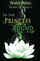 To the Princess Bound (Terms of Mercy)
