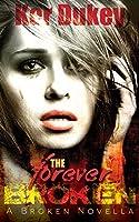 The Forever Broken: The Broken Novella