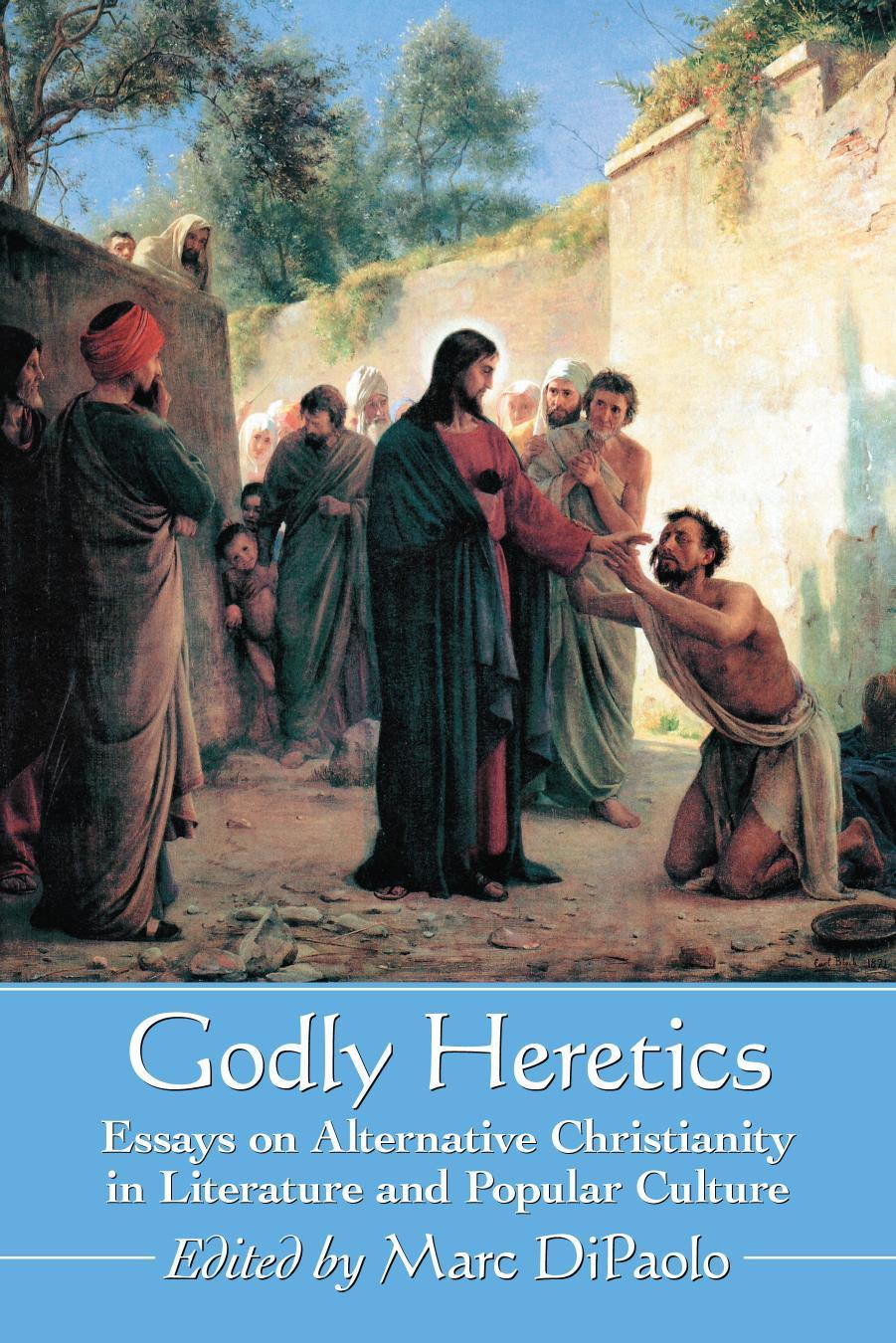 Godly Heretics- Essays on Alternative Christianity in Literature and Popular Culture