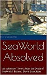 SeaWorld Absolved: An Alternate Theory about the Death of SeaWorld Trainer, Dawn Brancheau