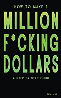 How to Make a Million F*cking Dollars: A Step By Step Guide