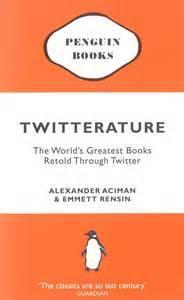 Twitterature: The World's Greatest Books Retold Through Twitter