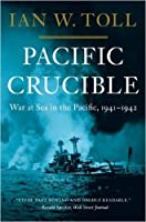 Pacific Crucible: War at Sea in the Pacific, 1941–1942