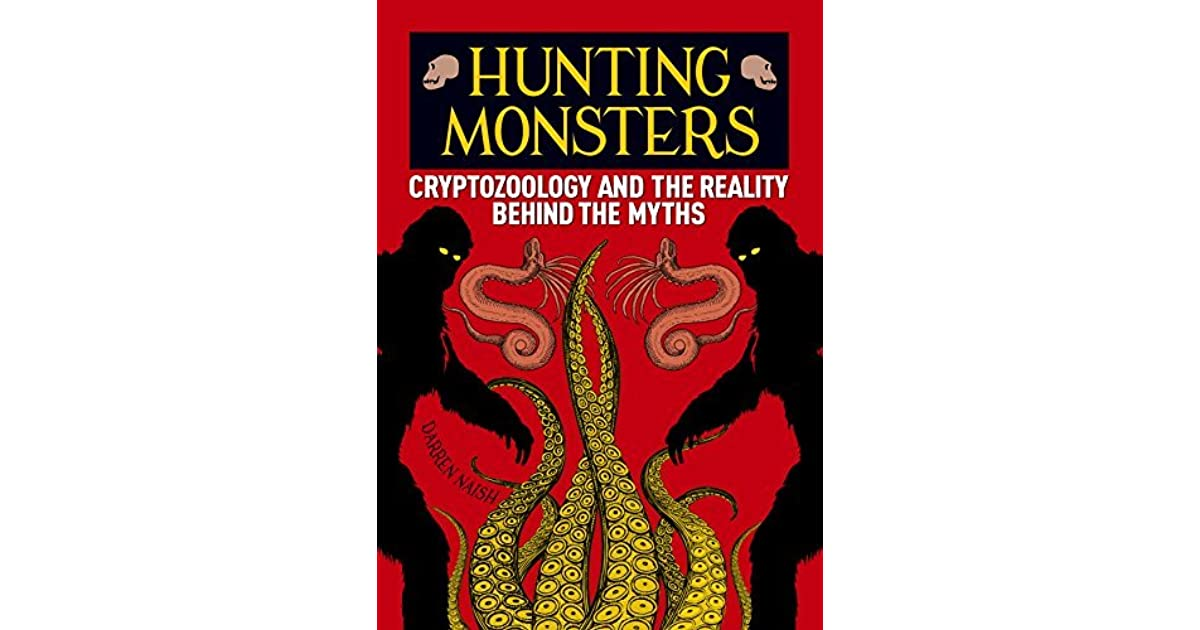 Hunting Monsters: Cryptozoology and the Reality Behind the Myths by