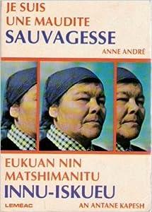 Je Suis Une Maudite Sauvagesse = Eukuan Nin Matshimanitu Innu Iskueu