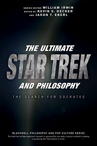 The Ultimate Star Trek and Philosophy The Search for Socrates