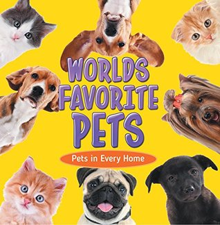 World's Favorite Pets: Pets in Every Home: Pet Books for Kids (Children's Pet Books)
