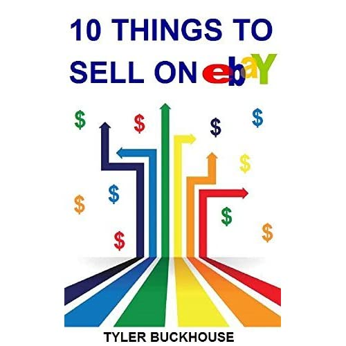 10 Things To Sell On Ebay 10 Easy Items That You Can Consistently Find And Sell On Ebay To Make Money From Your Home By Tyler Buckhouse