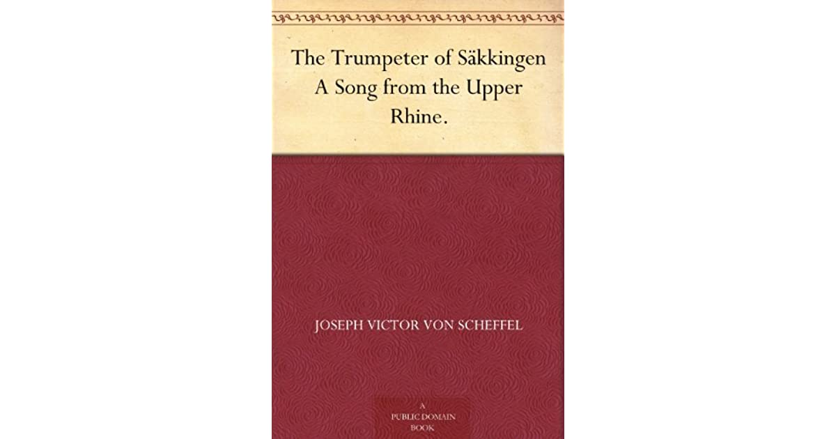 The Trumpeter Of Säkkingen A Song From The Upper Rhine By