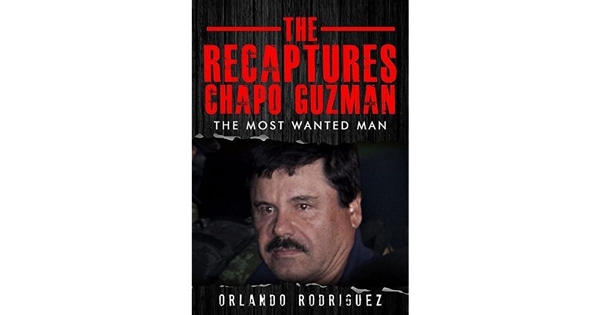 JOAQUIN EL CHAPO GUZMAN: THE RECAPTURES: THE MOST WANTED MAN