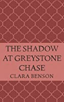 The Shadow at Greystone Chase (An Angela Marchmont Mystery #10)
