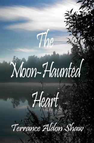 The Moon-Haunted Heart by Terrance Aldon Shaw