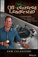 Off-Centered Leadership: The Dogfish Head Brewery Guide to Motivating Your Team, Championing Collaboration, and Growing Your Business