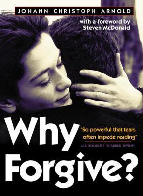 Why Forgive? by Johann Christoph Arnold