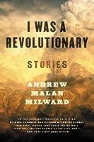 I Was a Revolutionary: Stories