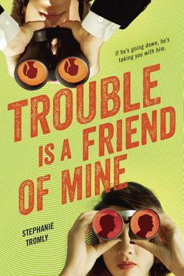 Trouble Is a Friend of Mine (Trouble, #1) by Stephanie Tromly